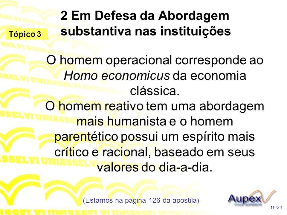 2 Em Defesa da Abordagem substantiva nas instituições O homem operacional corresponde ao Homo economicus da economia clássica. O homem reativo tem uma