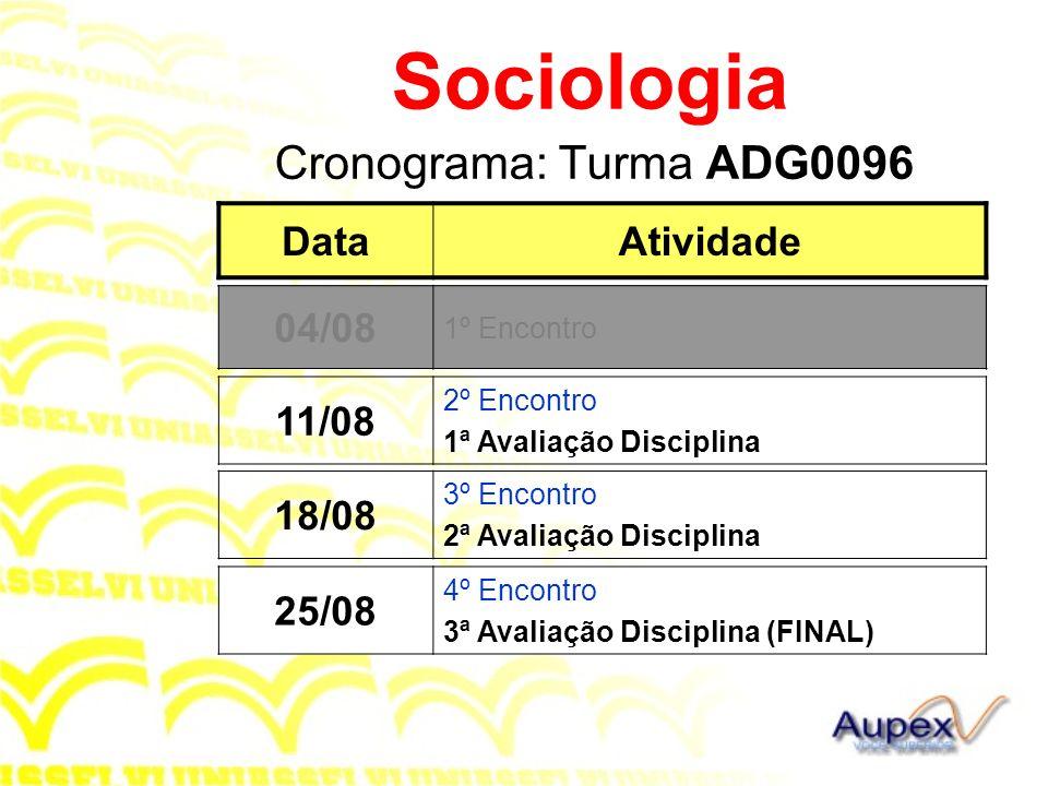 Cronograma: Turma ADG0096 Sociologia DataAtividade 11/08 2º Encontro 1ª Avaliação Disciplina 09/08 1º Encontro 18/08 3º Encontro 2ª Avaliação Discipli