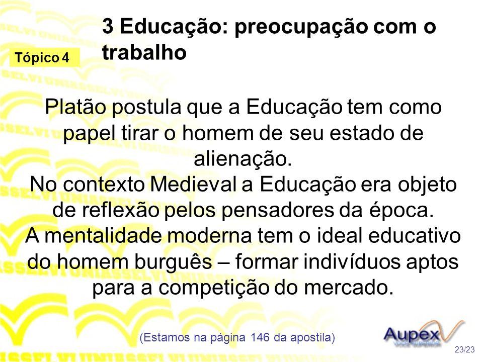 3 Educação: preocupação com o trabalho Platão postula que a Educação tem como papel tirar o homem de seu estado de alienação. No contexto Medieval a E
