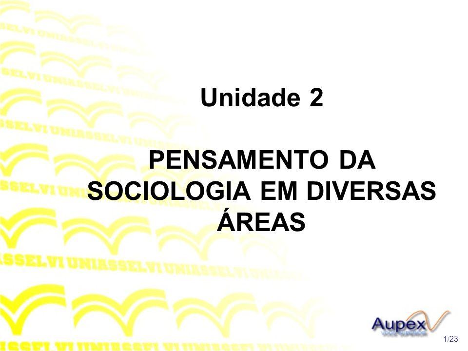 Unidade 2 PENSAMENTO DA SOCIOLOGIA EM DIVERSAS ÁREAS 1/23