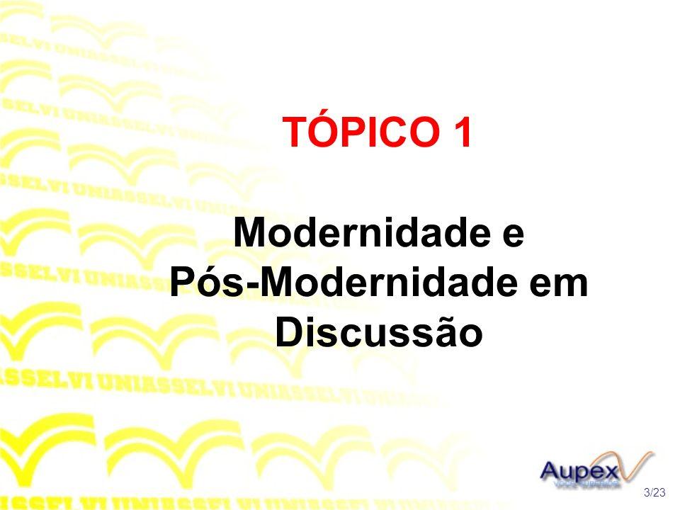 TÓPICO 1 Modernidade e Pós-Modernidade em Discussão 3/23