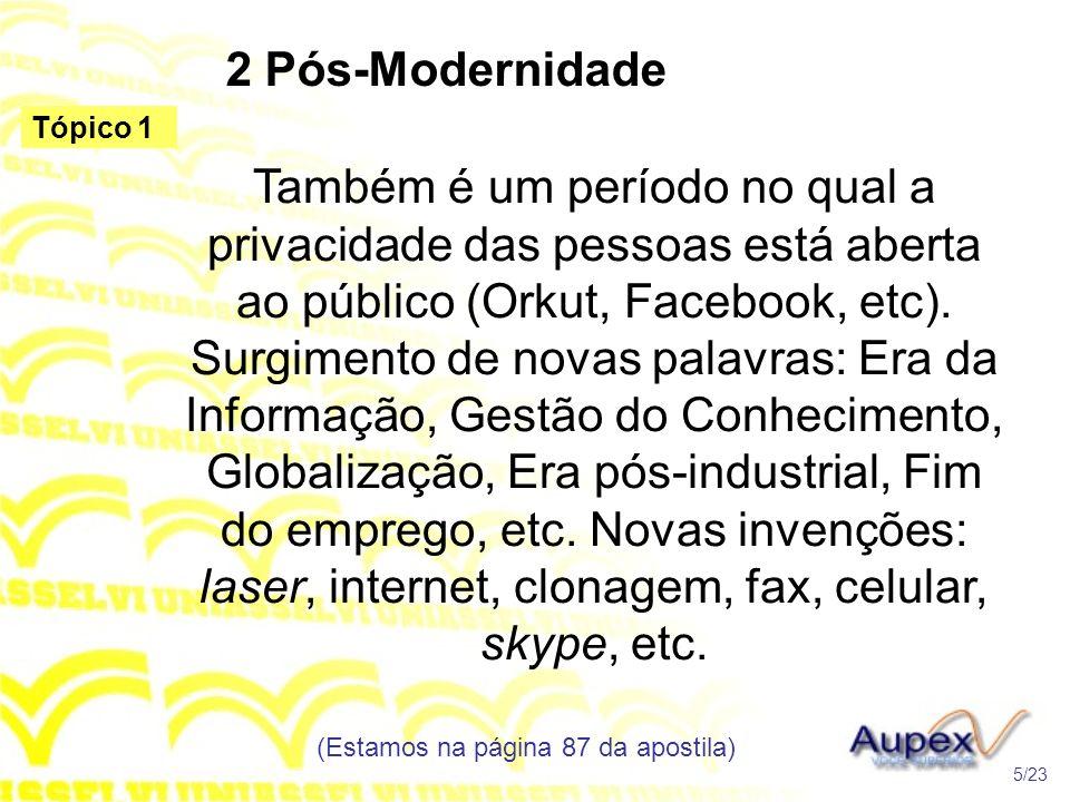 2 Pós-Modernidade Também é um período no qual a privacidade das pessoas está aberta ao público (Orkut, Facebook, etc). Surgimento de novas palavras: E