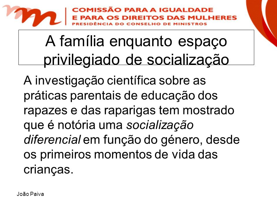 João Paiva A família enquanto espaço privilegiado de socialização A investigação científica sobre as práticas parentais de educação dos rapazes e das