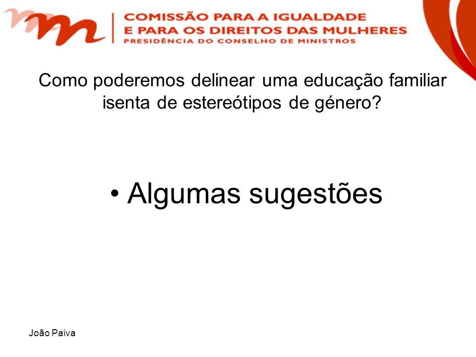 João Paiva Como poderemos delinear uma educação familiar isenta de estereótipos de género? Algumas sugestões