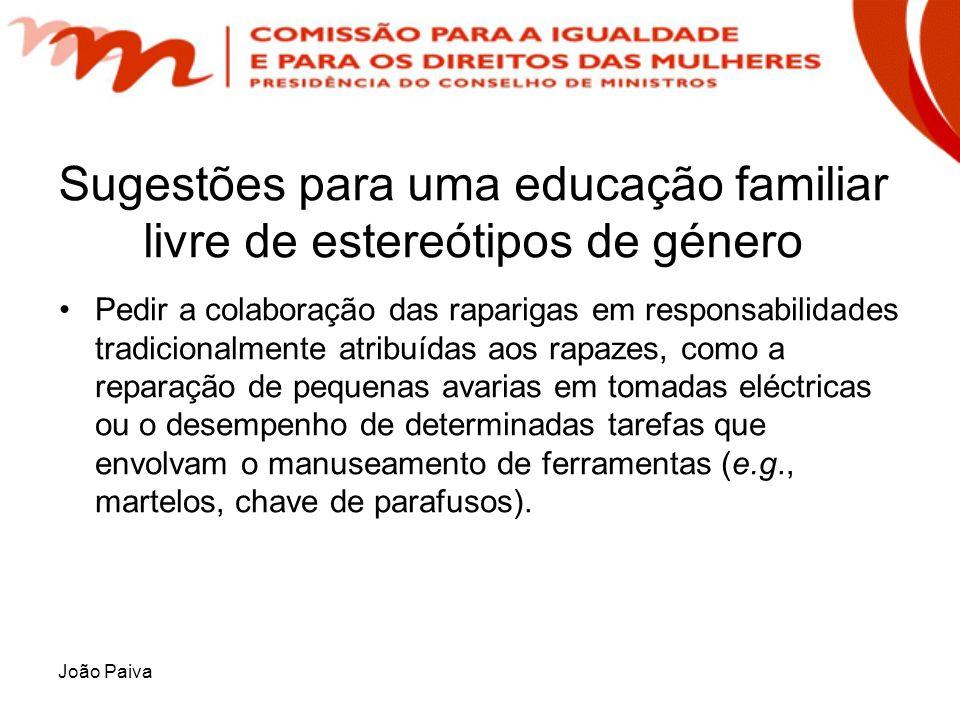 João Paiva Sugestões para uma educação familiar livre de estereótipos de género Pedir a colaboração das raparigas em responsabilidades tradicionalment
