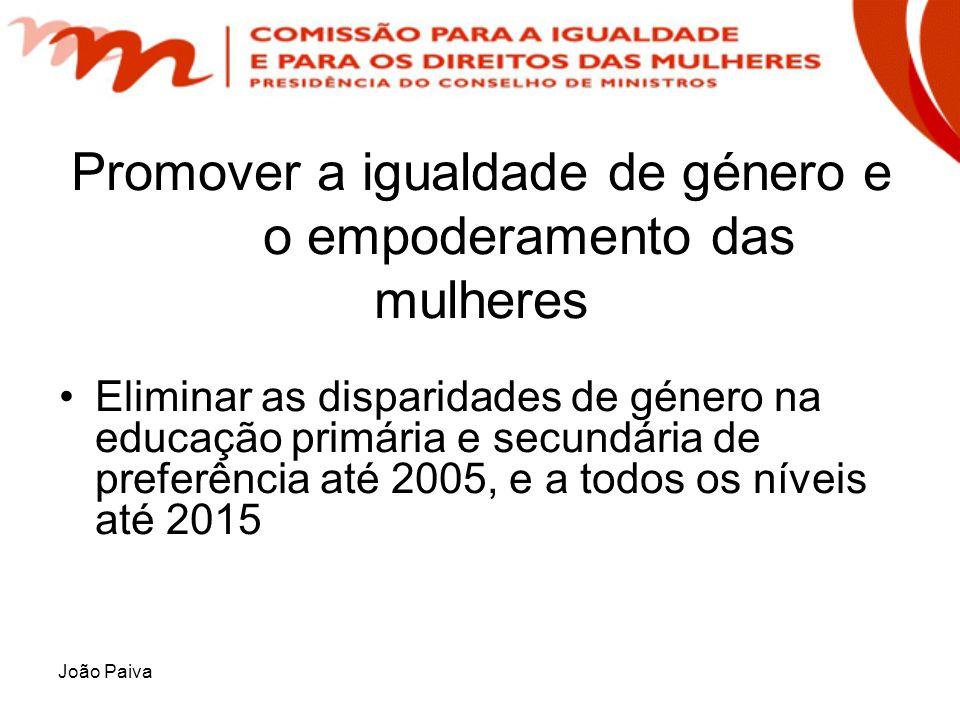 João Paiva Promover a igualdade de género e o empoderamento das mulheres Eliminar as disparidades de género na educação primária e secundária de prefe