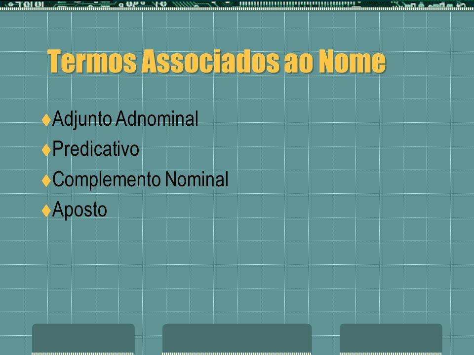 Termos Associados ao Nome Adjunto Adnominal Predicativo Complemento Nominal Aposto