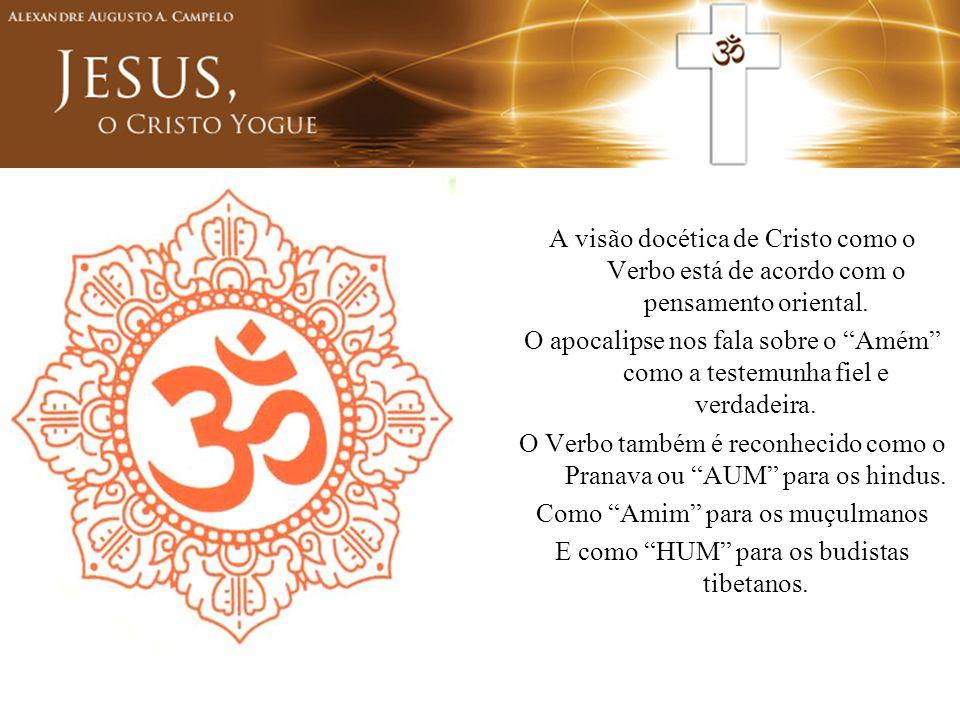 A visão docética de Cristo como o Verbo está de acordo com o pensamento oriental. O apocalipse nos fala sobre o Amém como a testemunha fiel e verdadei