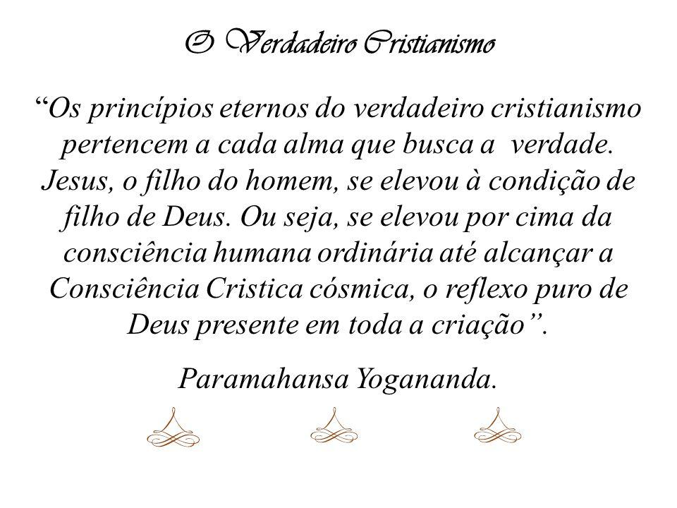 O Verdadeiro Cristianismo Os princípios eternos do verdadeiro cristianismo pertencem a cada alma que busca a verdade. Jesus, o filho do homem, se elev