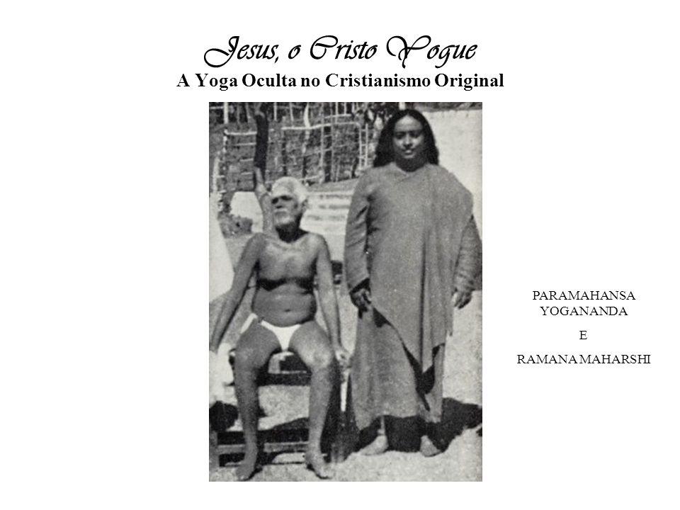 Jesus, o Cristo Yogue A Yoga Oculta no Cristianismo Original PARAMAHANSA YOGANANDA E RAMANA MAHARSHI