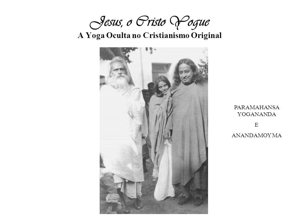 Jesus, o Cristo Yogue A Yoga Oculta no Cristianismo Original PARAMAHANSA YOGANANDA E ANANDAMOY MA