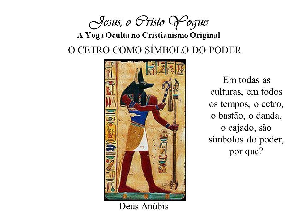 Jesus, o Cristo Yogue A Yoga Oculta no Cristianismo Original O CETRO COMO SÍMBOLO DO PODER Em todas as culturas, em todos os tempos, o cetro, o bastão