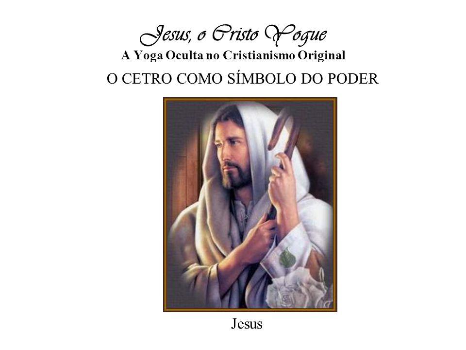 Jesus, o Cristo Yogue A Yoga Oculta no Cristianismo Original O CETRO COMO SÍMBOLO DO PODER Jesus