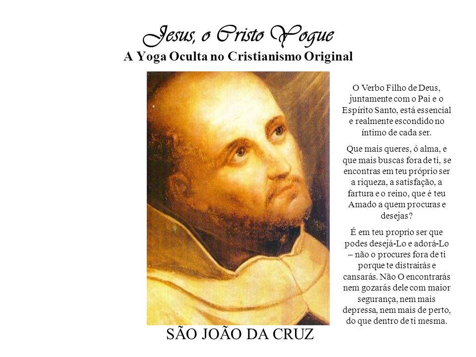Jesus, o Cristo Yogue A Yoga Oculta no Cristianismo Original O Verbo Filho de Deus, juntamente com o Pai e o Espírito Santo, está essencial e realment