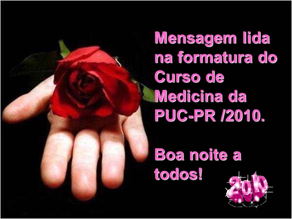 Mensagem lida na formatura do Curso de Medicina da PUC-PR /2010. Boa noite a todos!