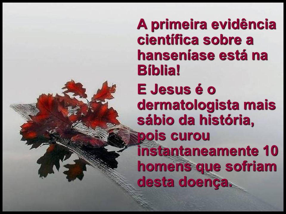 A primeira evidência científica sobre a hanseníase está na Bíblia! E Jesus é o dermatologista mais sábio da história, pois curou instantaneamente 10 h