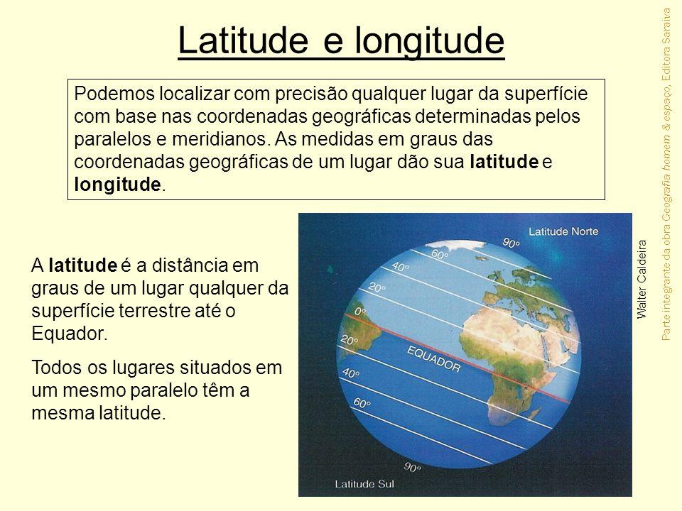 Parte integrante da obra Geografia homem & espaço, Editora Saraiva Latitude e longitude Walter Caldeira A latitude é a distância em graus de um lugar