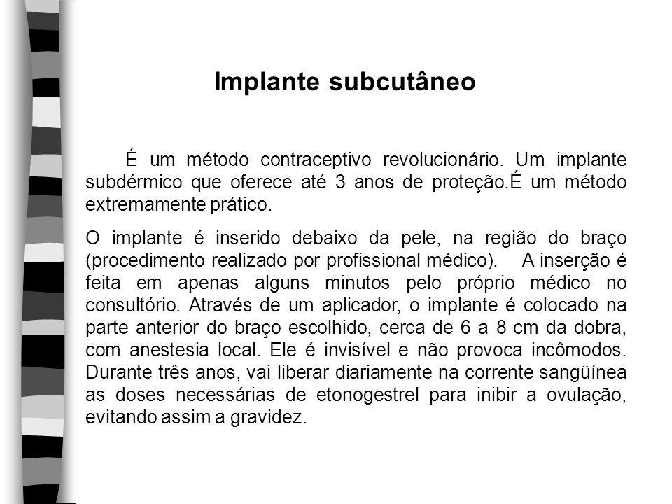 Implante subcutâneo É um método contraceptivo revolucionário. Um implante subdérmico que oferece até 3 anos de proteção.É um método extremamente práti