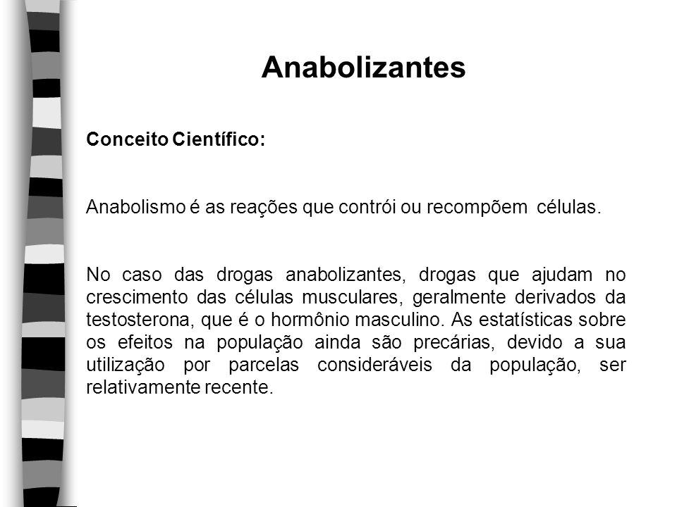 Anabolizantes Conceito Científico: Anabolismo é as reações que contrói ou recompõem células. No caso das drogas anabolizantes, drogas que ajudam no cr
