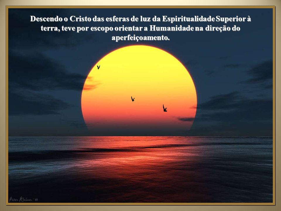 Descendo o Cristo das esferas de luz da Espiritualidade Superior à terra, teve por escopo orientar a Humanidade na direção do aperfeiçoamento.