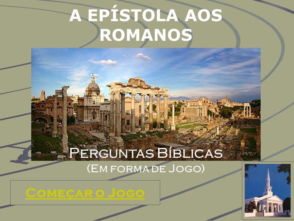 Começar o Jogo EBD Prof.Zazá A EPÍSTOLA AOS ROMANOS Perguntas Bíblicas (Em forma de Jogo)