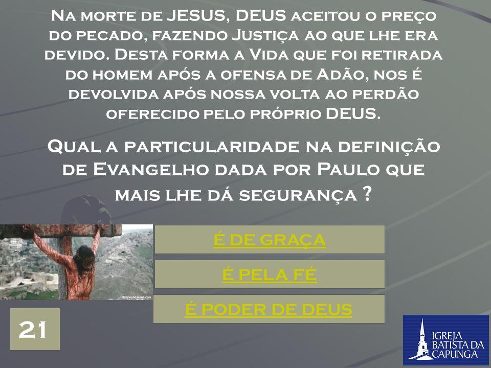 Pois o salário do pecado é a morte, mas o dom gratuito de DEUS é a VIDA ETERNA, em Cristo Jesus nosso Senhor. (Rm.6:23) Qual a Obra realizada por JESU