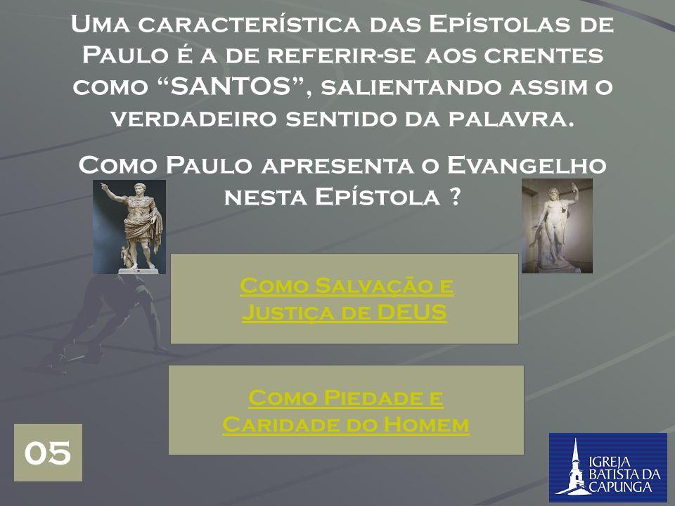 Uma característica das Epístolas de Paulo é a de referir-se aos crentes como SANTOS, salientando assim o verdadeiro sentido da palavra.