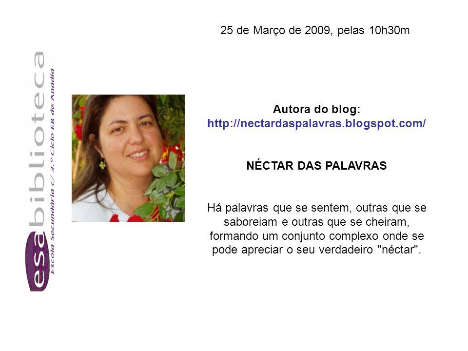 Autora do blog: http://nectardaspalavras.blogspot.com/ NÉCTAR DAS PALAVRAS Há palavras que se sentem, outras que se saboreiam e outras que se cheiram, formando um conjunto complexo onde se pode apreciar o seu verdadeiro néctar .
