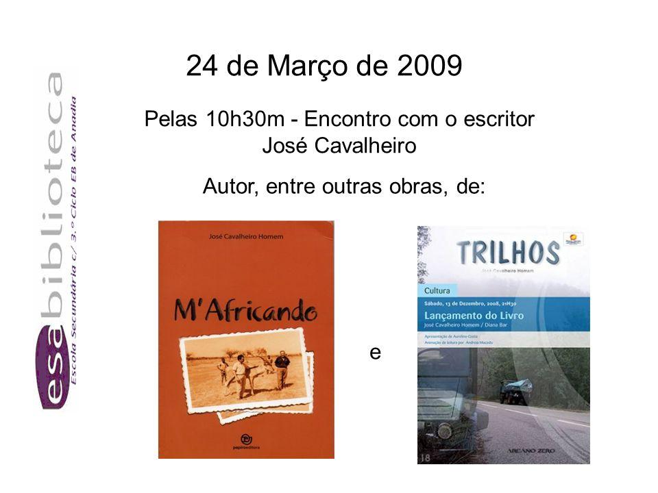 24 de Março de 2009 Pelas 10h30m - Encontro com o escritor José Cavalheiro Autor, entre outras obras, de: e