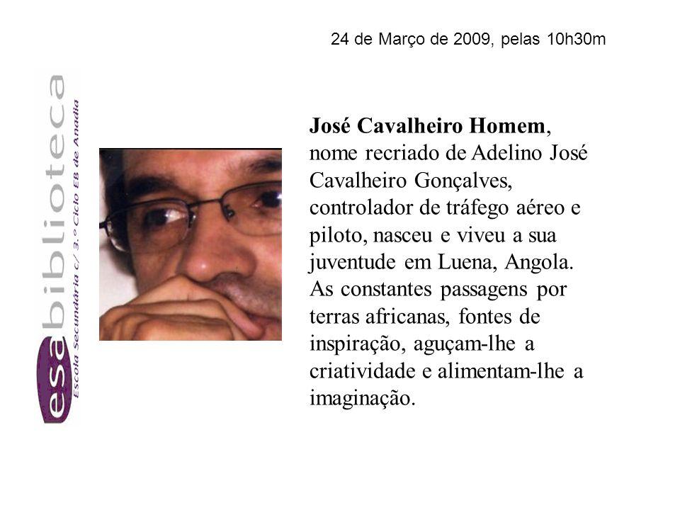 José Cavalheiro Homem, nome recriado de Adelino José Cavalheiro Gonçalves, controlador de tráfego aéreo e piloto, nasceu e viveu a sua juventude em Luena, Angola.