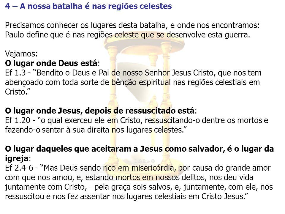 4 – A nossa batalha é nas regiões celestes Precisamos conhecer os lugares desta batalha, e onde nos encontramos: Paulo define que é nas regiões celest