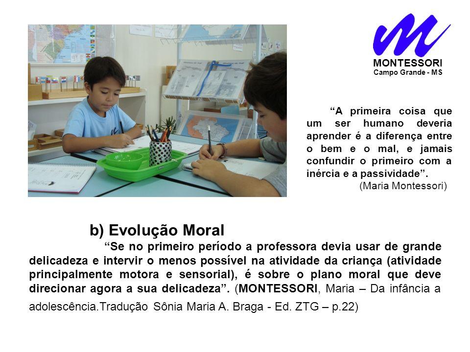 b) Evolução Moral Se no primeiro período a professora devia usar de grande delicadeza e intervir o menos possível na atividade da criança (atividade p
