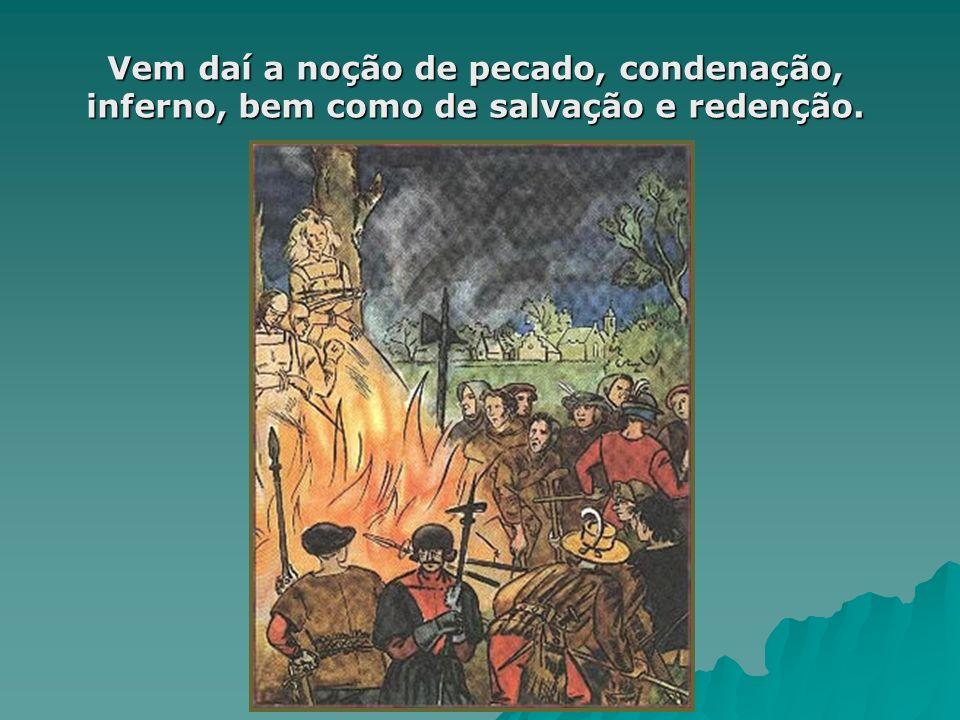 Vem daí a noção de pecado, condenação, inferno, bem como de salvação e redenção.