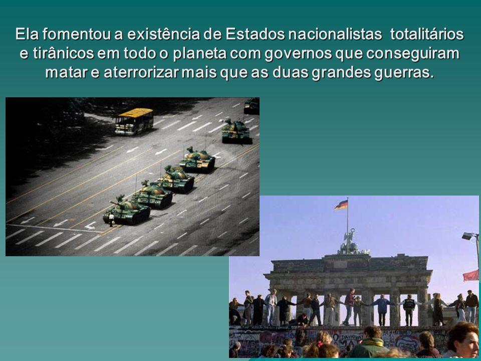Ela fomentou a existência de Estados nacionalistas totalitários e tirânicos em todo o planeta com governos que conseguiram matar e aterrorizar mais qu