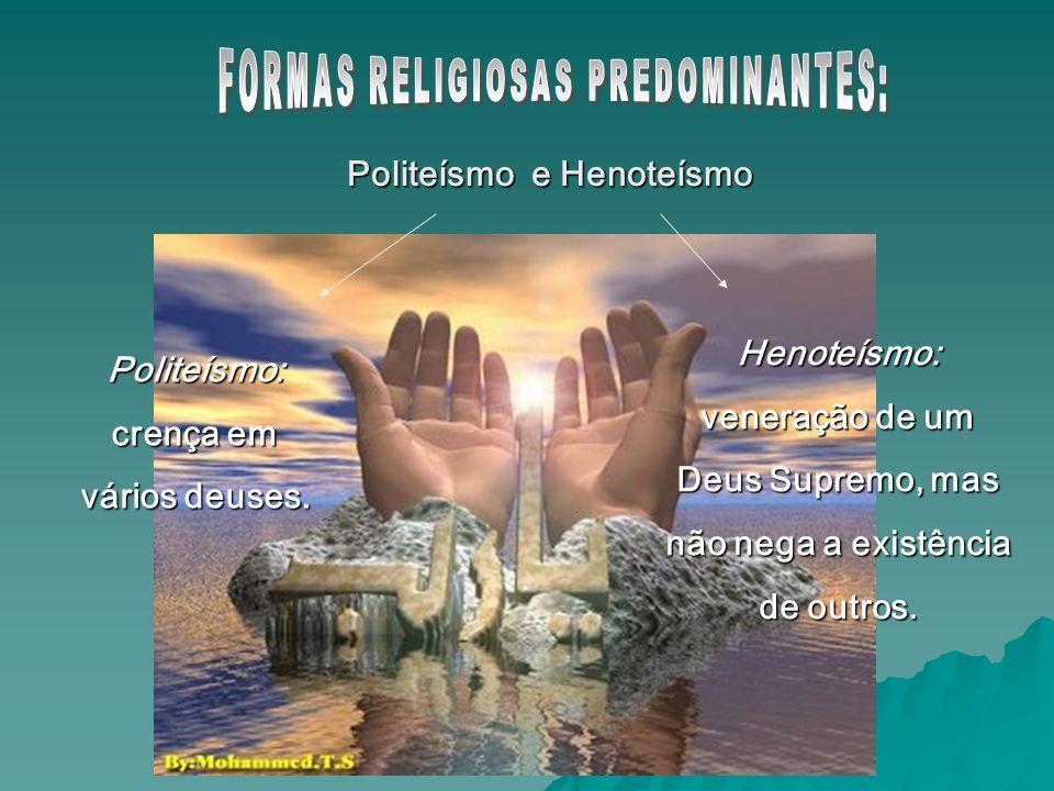 Politeísmo e Henoteísmo Henoteísmo: veneração de um Deus Supremo, mas não nega a existência de outros. Politeísmo: crença em vários deuses.