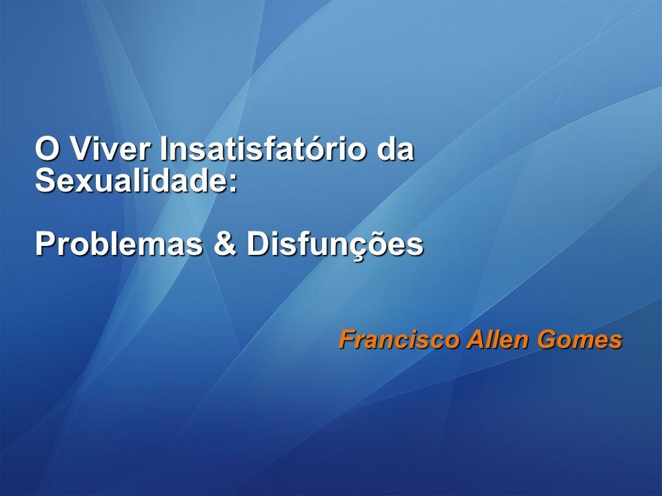 Francisco Allen Gomes O Viver Insatisfatório da Sexualidade: Problemas & Disfunções