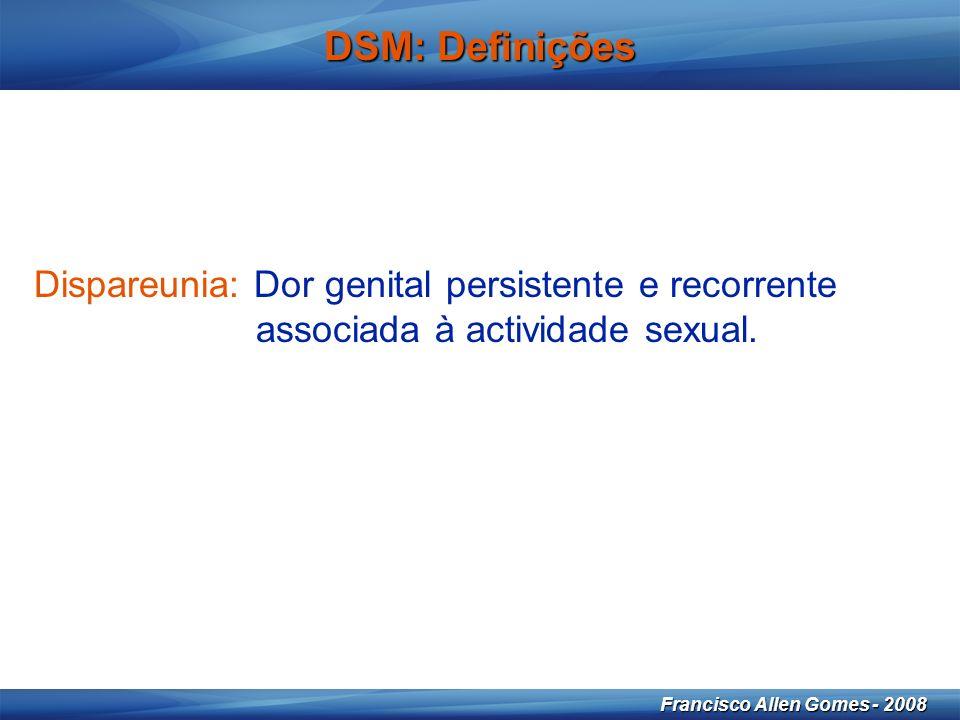 18 Francisco Allen Gomes - 2008 DSM: Definições Dispareunia: Dor genital persistente e recorrente associada à actividade sexual.