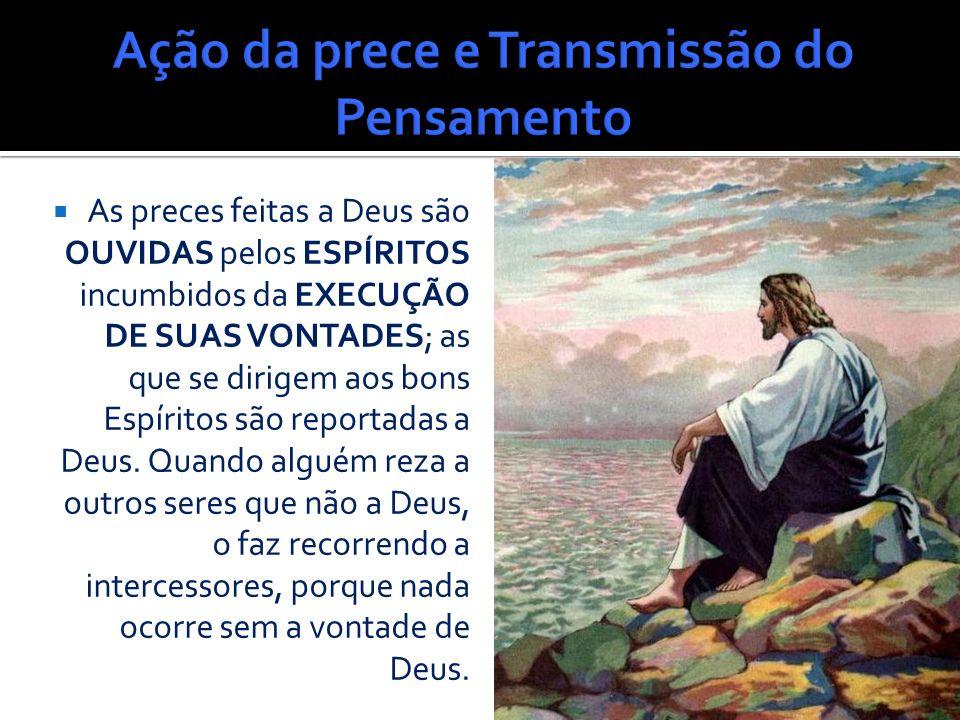 Evangelho Segundo o Espiritismo Capítulo XXVII A prece é uma INVOCAÇÃO, mediante a qual o homem entra, pelo pensamento, em COMUNICAÇÃO com o ser a que