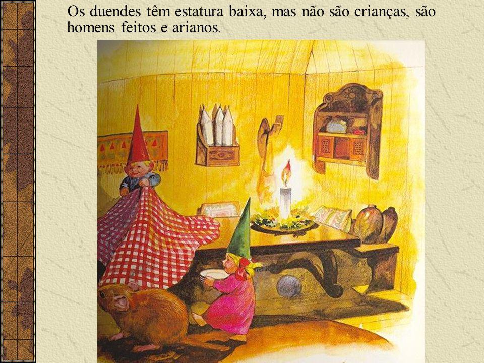 Os duendes têm estatura baixa, mas não são crianças, são homens feitos e arianos.