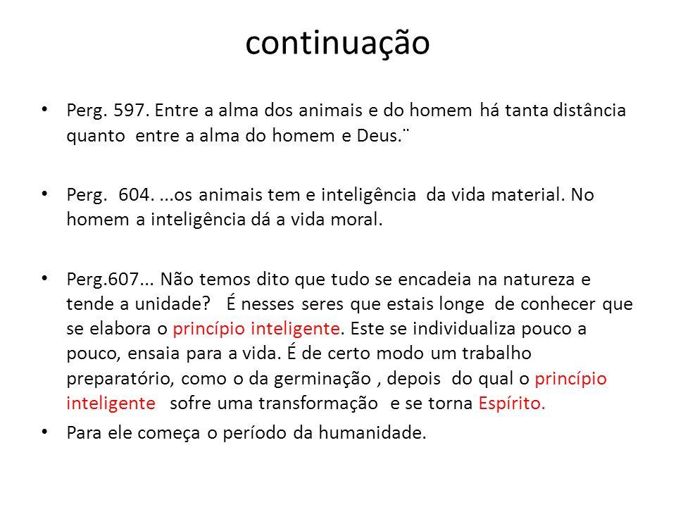 continuação Perg. 597. Entre a alma dos animais e do homem há tanta distância quanto entre a alma do homem e Deus.¨ Perg. 604....os animais tem e inte