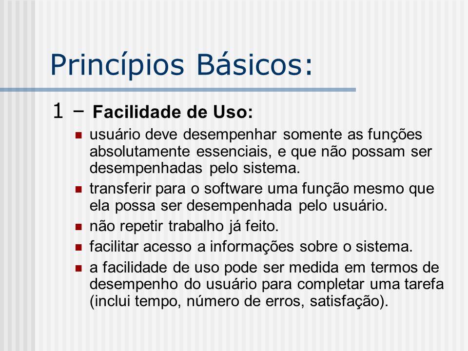 Princípios Básicos: 1 – Facilidade de Uso: usuário deve desempenhar somente as funções absolutamente essenciais, e que não possam ser desempenhadas pe