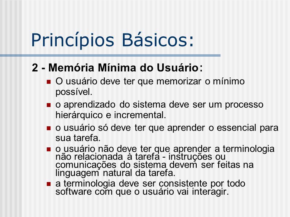 Princípios Básicos: 2 - Memória Mínima do Usuário : O usuário deve ter que memorizar o mínimo possível. o aprendizado do sistema deve ser um processo