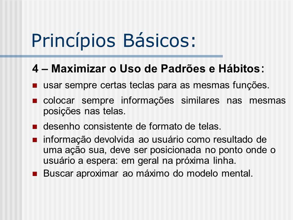 Princípios Básicos: 4 – Maximizar o Uso de Padrões e Hábitos : usar sempre certas teclas para as mesmas funções. colocar sempre informações similares