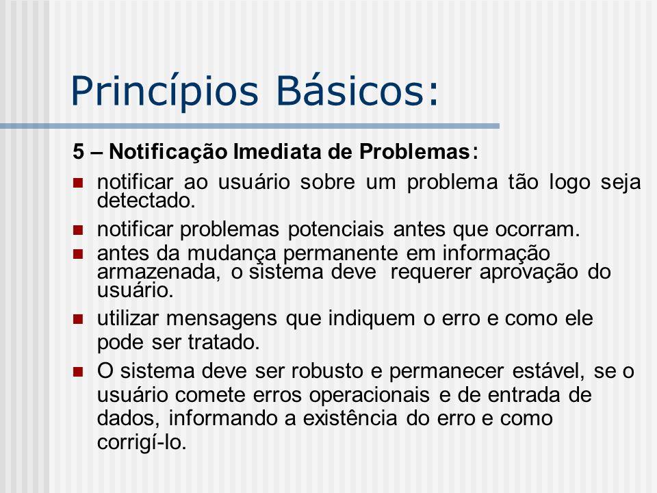 Princípios Básicos: 5 – Notificação Imediata de Problemas : notificar ao usuário sobre um problema tão logo seja detectado. notificar problemas potenc