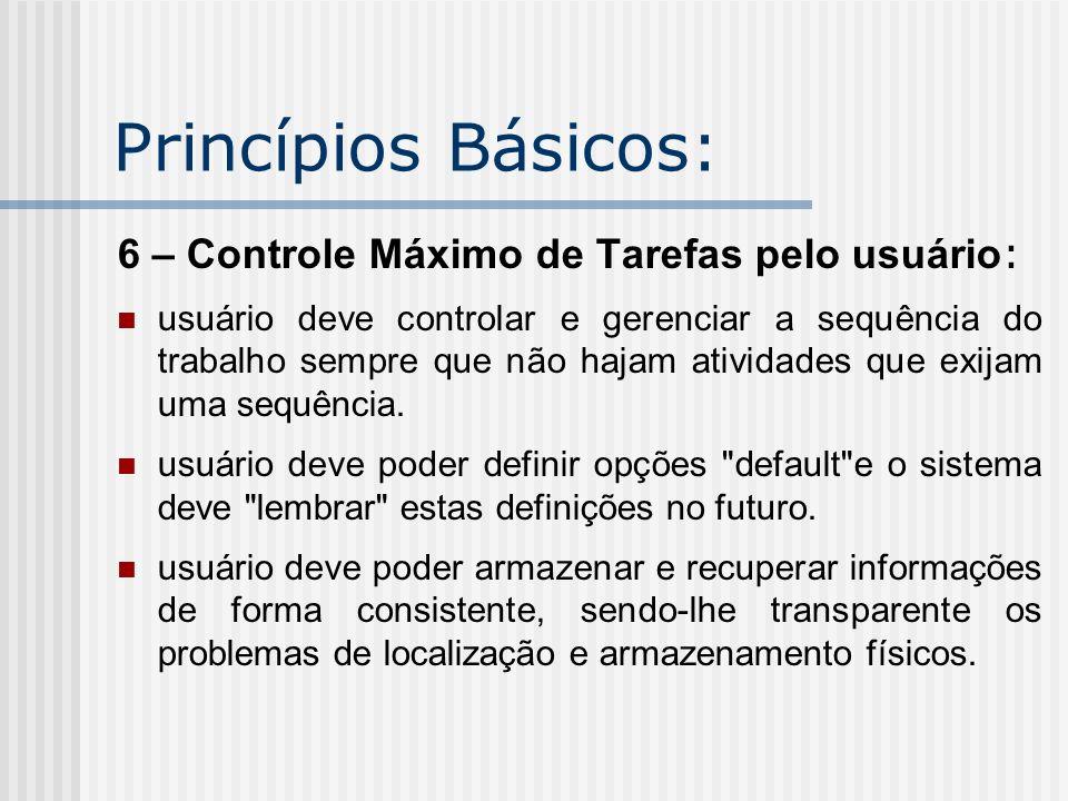 Princípios Básicos: 6 – Controle Máximo de Tarefas pelo usuário : usuário deve controlar e gerenciar a sequência do trabalho sempre que não hajam ativ