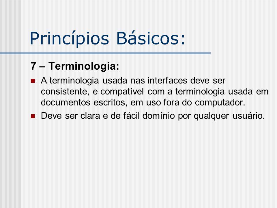 Princípios Básicos: 7 – Terminologia: A terminologia usada nas interfaces deve ser consistente, e compatível com a terminologia usada em documentos es