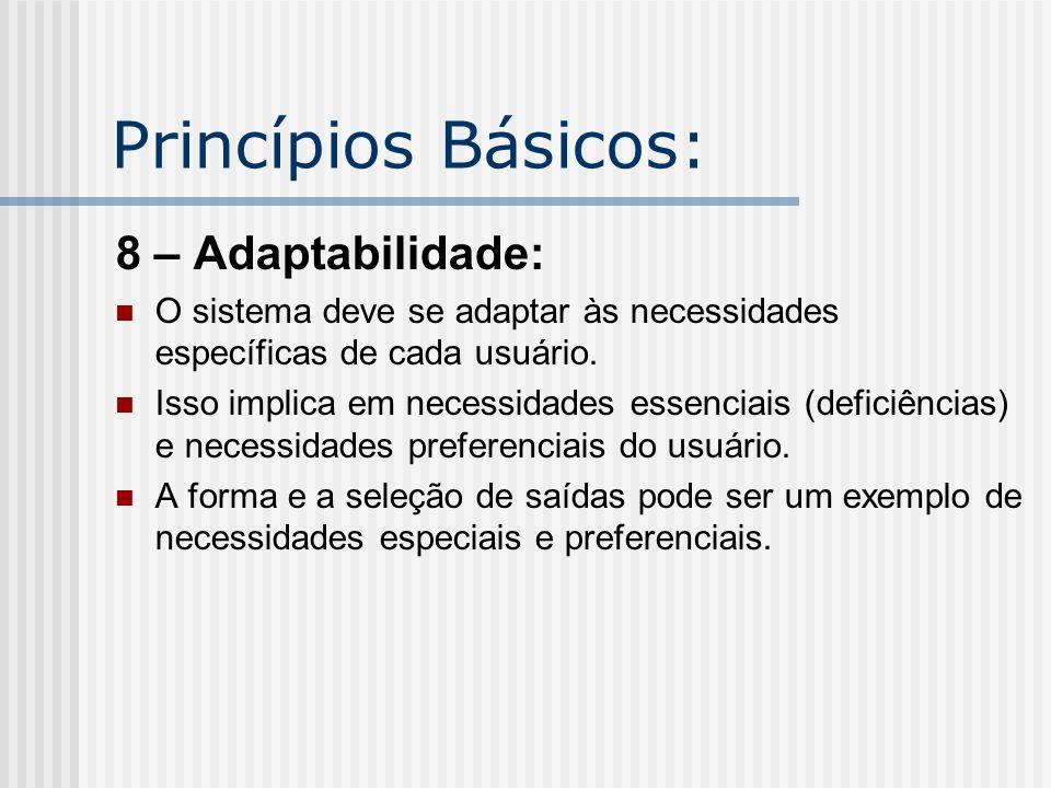 Princípios Básicos: 8 – Adaptabilidade: O sistema deve se adaptar às necessidades específicas de cada usuário. Isso implica em necessidades essenciais