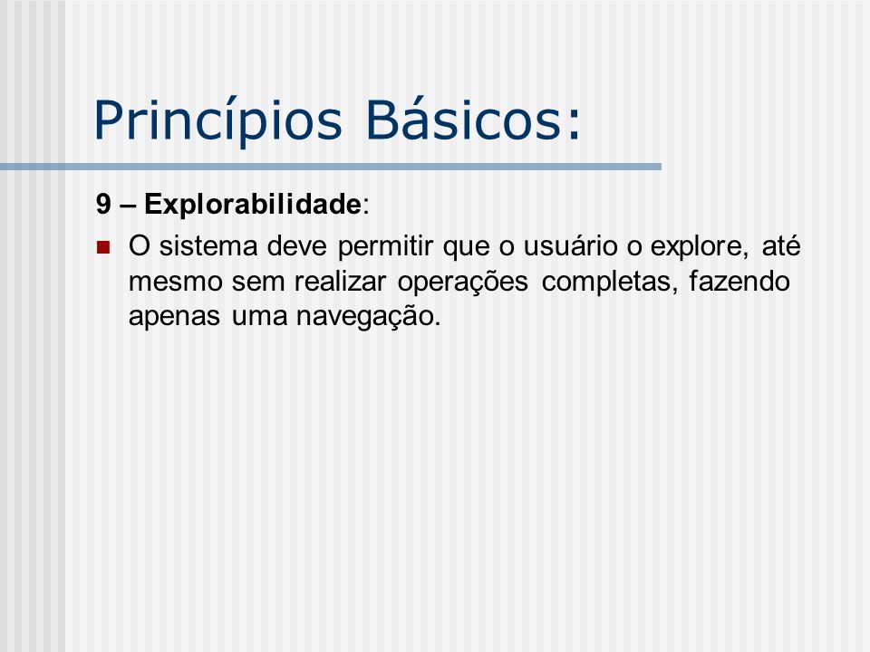 Princípios Básicos: 9 – Explorabilidade: O sistema deve permitir que o usuário o explore, até mesmo sem realizar operações completas, fazendo apenas u
