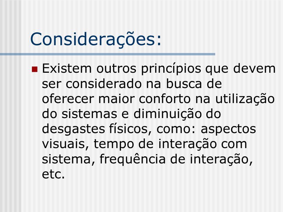 Considerações: Existem outros princípios que devem ser considerado na busca de oferecer maior conforto na utilização do sistemas e diminuição do desga