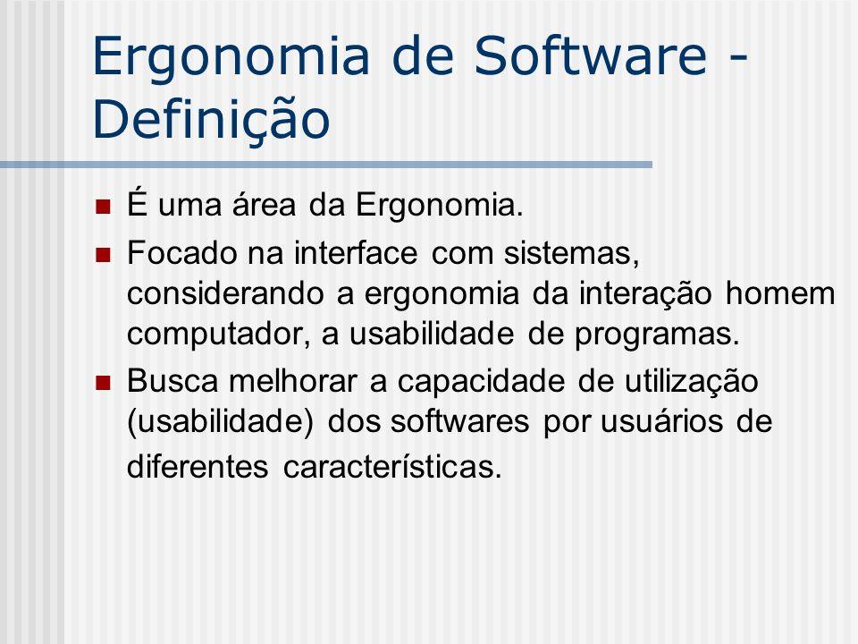 Ergonomia de Software - Definição É uma área da Ergonomia. Focado na interface com sistemas, considerando a ergonomia da interação homem computador, a